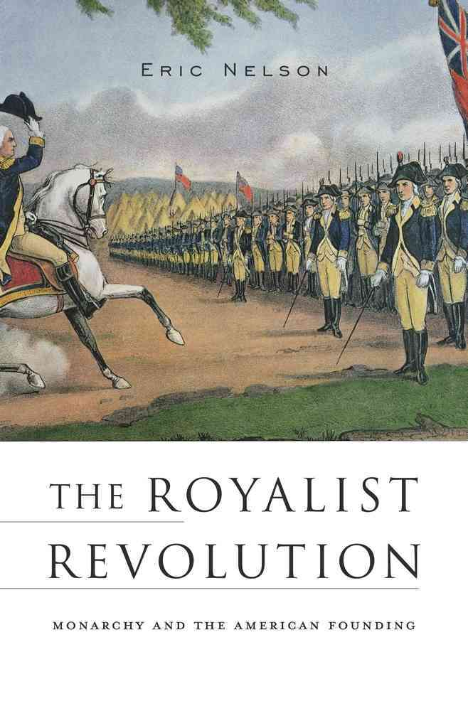 The Royalist Revolution By Nelson, Eric