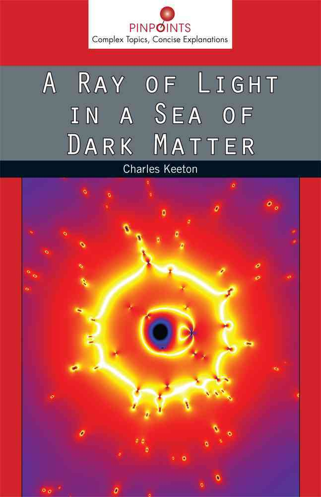 A Ray of Light in a Sea of Dark Matter By Keeton, Charles